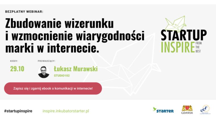 Webinar w ramach projektu Startup Inspire: Zbudowanie wizerunku i wzmocnienie wiarygodności marki w internecie-29 października 2020